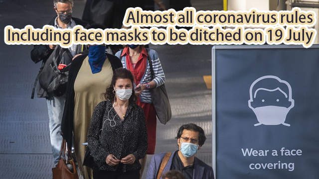 Almost all coronavirus rules Including face masks to be ditched on 19 July