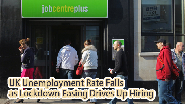 UK Unemployment Rate Falls as Lockdown Easing Drives Up Hiring
