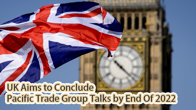 UK aims to conclude Pacific trade group talks by end of 2022