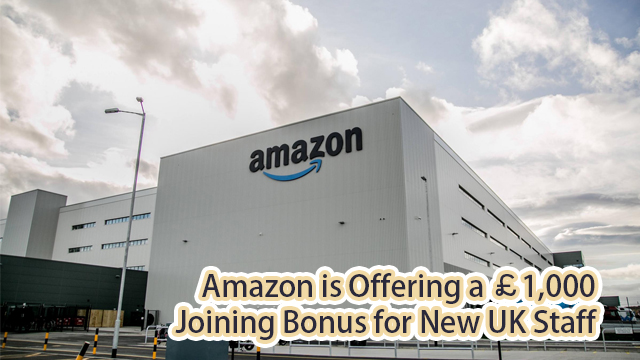 Amazon is offering a £1,000 joining bonus for new UK staff