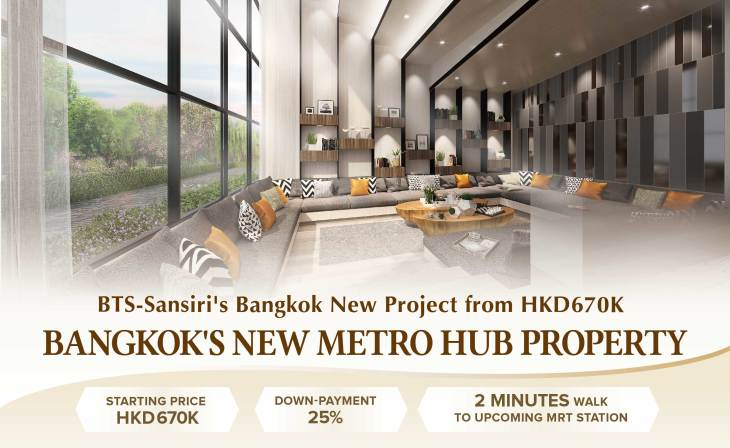 BTS-Sansiri&#8217;s Bangkok New Project from HKD670K<br />Bangkok&#8217;s New Metro Hub Property