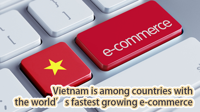 Vietnam is among countries with the world's fastest growing e-commerce