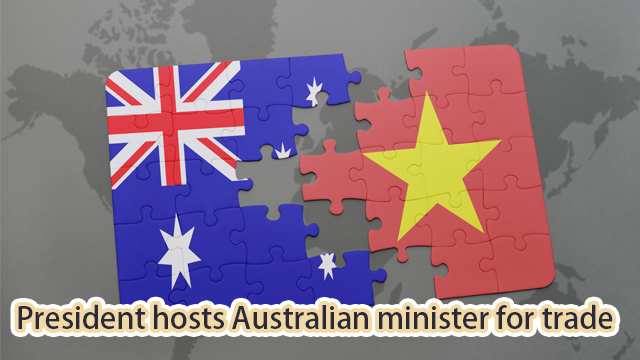 President hosts Australian minister for trade, tourism and investment